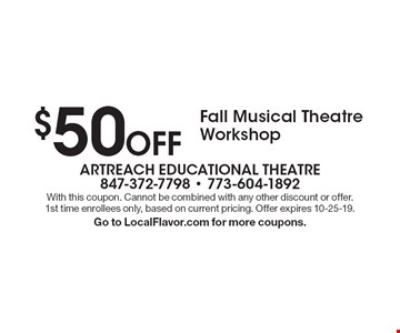 $50 off fall musical theatre workshop. With this coupon. Cannot be combined with any other discount or offer. 1st time enrollees only, based on current pricing. Offer expires 10-25-19. Go to LocalFlavor.com for more coupons.