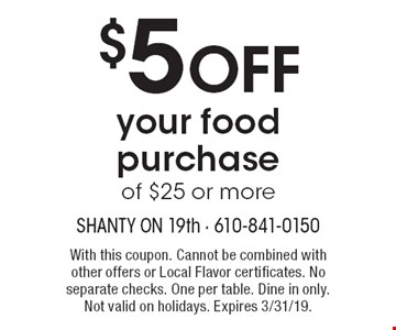 $5 OFF your food purchase of $25 or more. With this coupon. Cannot be combined with other offers or Local Flavor certificates. No separate checks. One per table. Dine in only. Not valid on holidays. Expires 3/31/19.