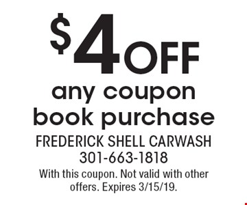 $4 Off any coupon book purchase. With this coupon. Not valid with other offers. Expires 3/15/19.
