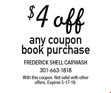 $4 off any coupon book purchase. With this coupon. Not valid with other offers. Expires 5-17-19.