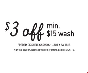 $3 off min. $15 wash. With this coupon. Not valid with other offers. Expires 7/26/19.