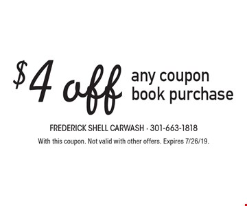 $4 off any coupon book purchase. With this coupon. Not valid with other offers. Expires 7/26/19.