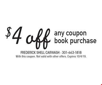 $4 off any coupon book purchase. With this coupon. Not valid with other offers. Expires 10/4/19.