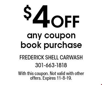 $4 Off any coupon book purchase. With this coupon. Not valid with other offers. Expires 11-8-19.