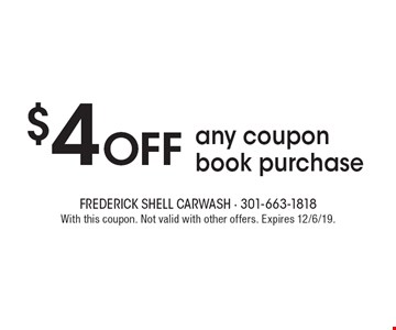 $4 Off any coupon book purchase. With this coupon. Not valid with other offers. Expires 12/6/19.