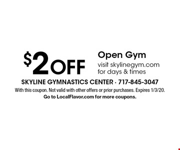 $2 OFF Open Gym visit skylinegym.com for days & times. With this coupon. Not valid with other offers or prior purchases. Expires 1/3/20. Go to LocalFlavor.com for more coupons.