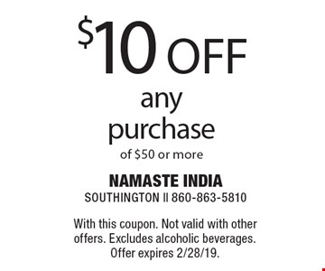 $10 off any purchase of $50 or more. With this coupon. Not valid with other offers. Excludes alcoholic beverages. Offer expires 2/28/19.
