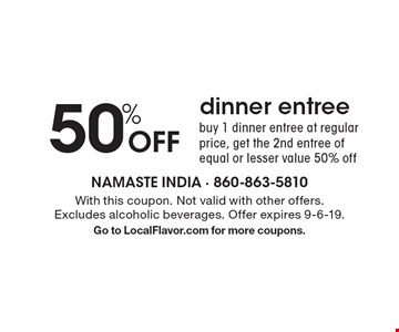 50% off dinner entree. Buy 1 dinner entree at regular price, get the 2nd entree of equal or lesser value 50% off. With this coupon. Not valid with other offers. Excludes alcoholic beverages. Offer expires 9-6-19. Go to LocalFlavor.com for more coupons.
