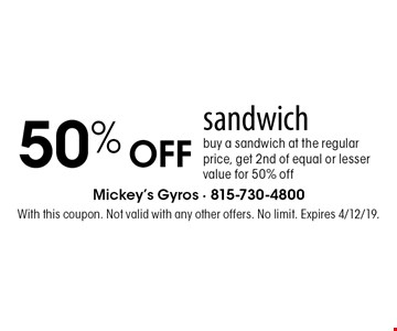 50% OFF sandwich. Buy a sandwich at the regular price, get 2nd of equal or lesser value for 50% off. With this coupon. Not valid with any other offers. No limit. Expires 4/12/19.