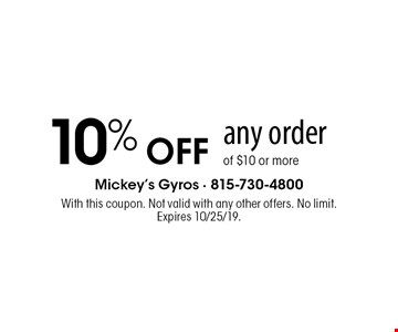 10% OFF any order of $10 or more. With this coupon. Not valid with any other offers. No limit. Expires 10/25/19.