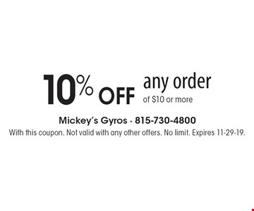 10% OFF any order of $10 or more. With this coupon. Not valid with any other offers. No limit. Expires 11-29-19.