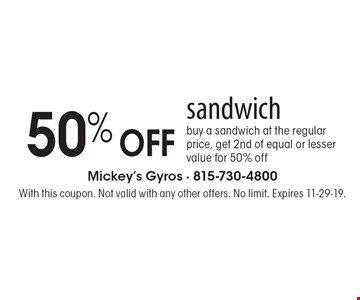 50% OFF sandwich. Buy a sandwich at the regular price, get 2nd of equal or lesser value for 50% off. With this coupon. Not valid with any other offers. No limit. Expires 11-29-19.