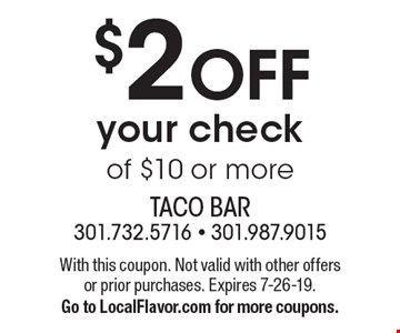 $2 off your check of $10 or more. With this coupon. Not valid with other offers or prior purchases. Expires 7-26-19. Go to LocalFlavor.com for more coupons.