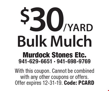 $30/yard Bulk Mulch. With this coupon. Cannot be combined with any other coupons or offers. Offer expires 12-31-19. Code: PCARD