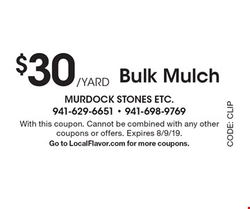 $30 /Yard Bulk Mulch. With this coupon. Cannot be combined with any other coupons or offers. Expires 8/9/19. Go to LocalFlavor.com for more coupons.