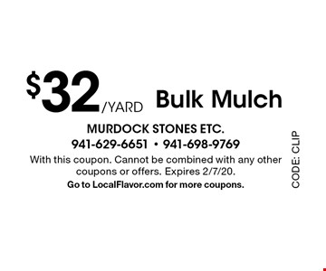 $32 /Yard Bulk Mulch. With this coupon. Cannot be combined with any other coupons or offers. Expires 2/7/20. Go to LocalFlavor.com for more coupons.