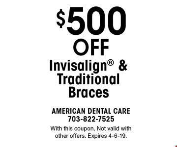 $500 off Invisalign & Traditional Braces. With this coupon. Not valid with other offers. Expires 4-6-19.