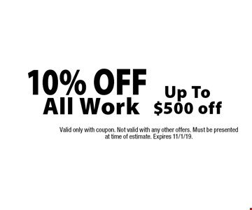 10% OFF All WorkUp To$500 off . Valid only with coupon. Not valid with any other offers. Must be presented at time of estimate. Expires 11/1/19.