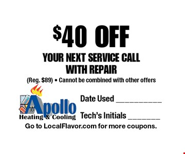 $40 OFF YOUR NEXT SERVICE CALLWITH REPAIR (Reg. $89) - Cannot be combined with other offers. Go to LocalFlavor.com for more coupons.