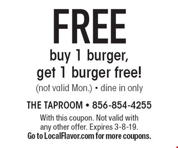 FREE buy 1 burger, get 1 burger free! (not valid Mon.) • dine in only. With this coupon. Not valid with any other offer. Expires 3-8-19. Go to LocalFlavor.com for more coupons.