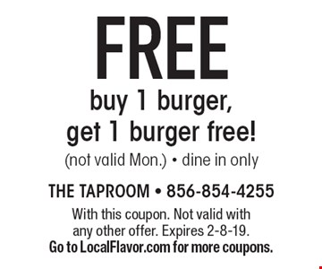 FREE buy 1 burger, get 1 burger free! (not valid Mon.) - dine in only. With this coupon. Not valid with any other offer. Expires 2-8-19. Go to LocalFlavor.com for more coupons.