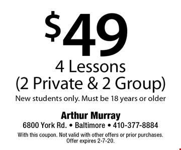 $49 4 Lessons (2 Private & 2 Group) New students only. Must be 18 years or older. With this coupon. Not valid with other offers or prior purchases. Offer expires 2-7-20.
