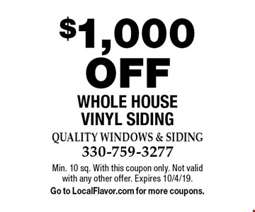 $1,000OFF WHOLE HOUSE VINYL SIDING. Min. 10 sq. With this coupon only. Not valid with any other offer. Expires 10/4/19. Go to LocalFlavor.com for more coupons.
