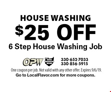 House Washing. $25 Off 6 Step House Washing Job. One coupon per job. Not valid with any other offer. Expires 9/6/19. Go to LocalFlavor.com for more coupons.