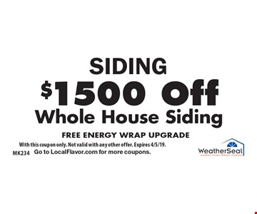 SIDING $1500 Off Whole House Siding FREE ENERGY WRAP UPGRADE. With this coupon only. Not valid with any other offer. Expires 4/5/19. Go to LocalFlavor.com for more coupons.