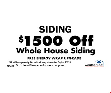 SIDING. $1500 Off Whole House Siding. FREE ENERGY WRAP UPGRADE. With this coupon only. Not valid with any other offer. Expires 8/2/19. Go to LocalFlavor.com for more coupons.