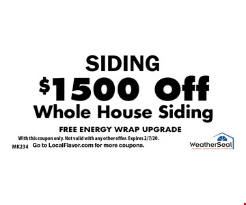 SIDING $1500 Off Whole House Siding FREE ENERGY WRAP UPGRADE. With this coupon only. Not valid with any other offer. Expires 2/7/20. Go to LocalFlavor.com for more coupons.
