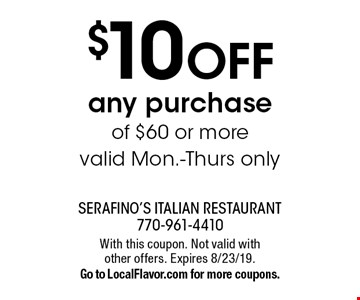 $10 OFF any purchase of $60 or more valid Mon.-Thurs only. With this coupon. Not valid with other offers. Expires 8/23/19.Go to LocalFlavor.com for more coupons.