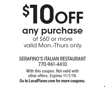 $10 OFF any purchase of $60 or more, valid Mon.-Thurs. only. With this coupon. Not valid with other offers. Expires 11/1/19. Go to LocalFlavor.com for more coupons.