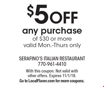 $5 OFF any purchase of $30 or more, valid Mon.-Thurs. only. With this coupon. Not valid with other offers. Expires 11/1/19. Go to LocalFlavor.com for more coupons.