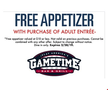 Free appetizer with purchase of adult entree* *Free appetizer valued at $10 or less. Not valid on previous purchases. Cannot be combined with any other offer. Subject to change without notice. Dine in only. Expires 2/28/19.