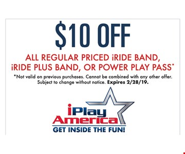 $10 Off all regular priced iride band, Iride plus band, or power play pass* *Not valid on previous purchases. Cannot be combined with any other offer. Subject to change without notice. Expires 2/28/19.
