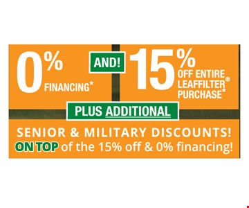 0% financing and 15% off entire Leaf filter purchase. Plus additional Senior and Military discounts! On top of 15% & 0% financing! www.leaffilter/15off. Promo Number:21