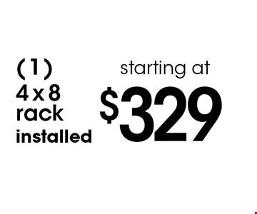 (1) 4x8 rack installed starting at $329.