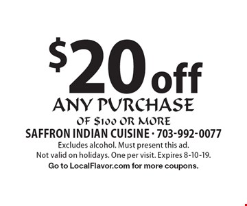 $20 off any purchase of $100 or more. Excludes alcohol. Must present this ad. Not valid on holidays. One per visit. Expires 8-10-19. Go to LocalFlavor.com for more coupons.