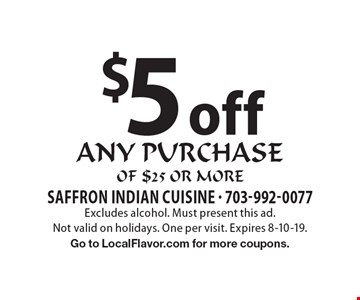 $5 off any purchase of $25 or more. Excludes alcohol. Must present this ad. Not valid on holidays. One per visit. Expires 8-10-19. Go to LocalFlavor.com for more coupons.