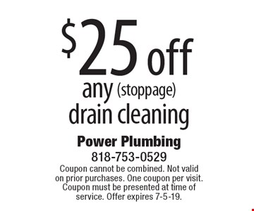 $25 off any (stoppage) drain cleaning. Coupon cannot be combined. Not valid on prior purchases. One coupon per visit. Coupon must be presented at time of service. Offer expires 7-5-19.