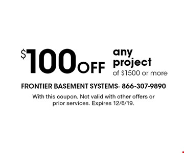 $100 off any project of $1500 or more. With this coupon. Not valid with other offers or prior services. Expires 12/6/19.