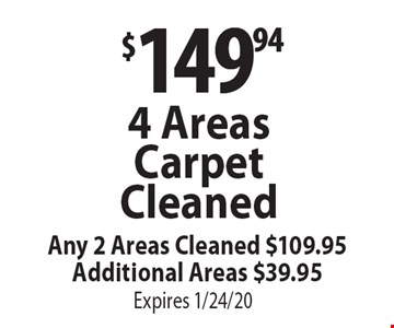 $149.94 4 Areas Carpet Cleaned. Any 2 Areas Cleaned $109.95. Additional Areas $39.95. Expires 1/24/20.
