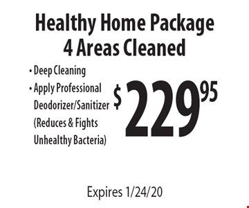 $229.95 Healthy Home Package 4 Areas Cleaned - Deep Cleaning- Apply Professional Deodorizer/Sanitizer (Reduces & Fights Unhealthy Bacteria). Expires 1/24/20