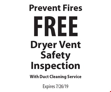 Prevent Fires Free Dryer Vent Safety Inspection With Duct Cleaning Service. Expires 7/26/19