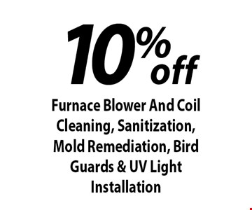 10%off Furnace Blower And Coil Cleaning, Sanitization, Mold Remediation, Bird Guards & UV Light Installation. Expires 7/26/19.