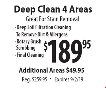 Great For Stain Removal. $189.95 Deep Clean 4 Areas. Reg. $259.95. Expires 9/2/19
