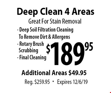 Great For Stain Removal. $189.95 Deep Clean 4 Areas. Reg. $259.95. Expires 12/6/19.