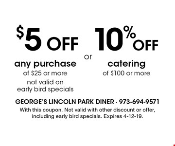10% OFF catering of $100 or more. $5 OFF any purchase of $25 or morenot valid on early bird specials. . With this coupon. Not valid with other discount or offer, including early bird specials. Expires 4-12-19.