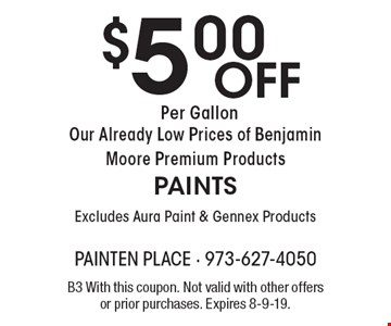 $5.00 Off Per Gallon Our Already Low Prices of Benjamin Moore Premium Products PAINTS Excludes Aura Paint & Gennex Products. B3 With this coupon. Not valid with other offers or prior purchases. Expires 8-9-19.